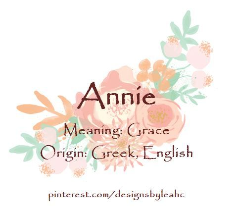 Baby Girl Name: Annie. Meaning: Grace. Origin: Greek ...