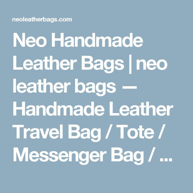 Neo Handmade Leather Bags | neo leather bags — Handmade Leather Travel Bag / Tote / Messenger Bag / Overnight Bag / Weekend Bag (n06-2)