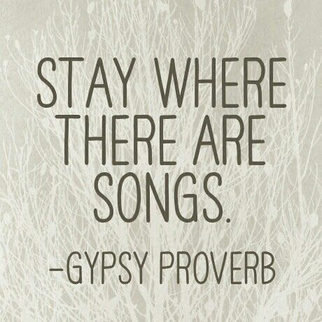 """""""Stay where there are songs."""" This is a great expression! How often do you break…"""