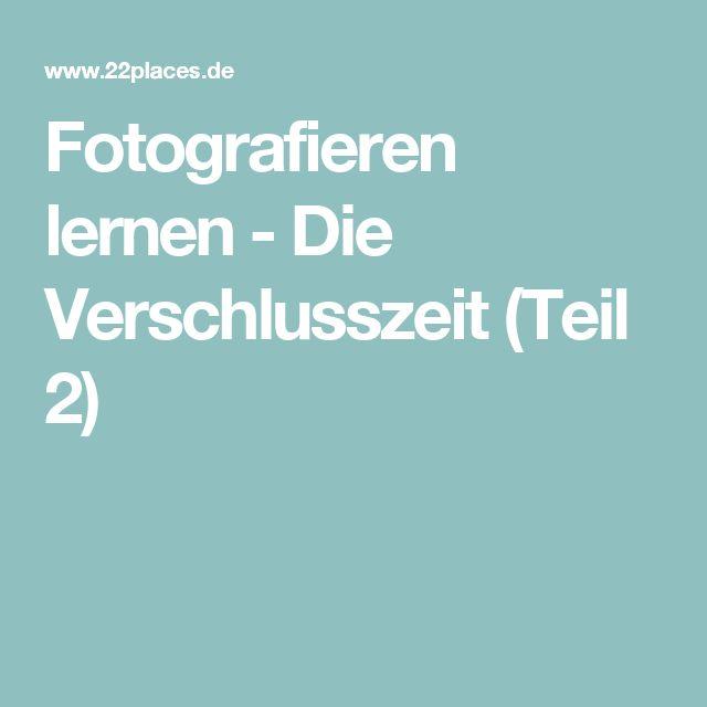 Fotografieren lernen - Die Verschlusszeit (Teil 2)