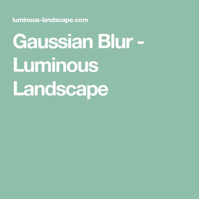Gaussian Blur - Luminous Landscape