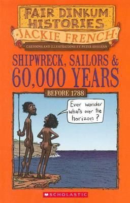 Shipwreck, Sailors and 60,000 Years : Fair Dinkum Histories Series : Book 1 - Jackie French