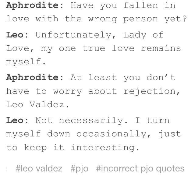 U know this is sad cause it is true. Leo had such a hard history and the only person he relies on is himself. He jokes around and smiles because it hides the pain and loneliness. :-(<<Clearly you haven't read Mortal Instruments. Because that's word for words what it said