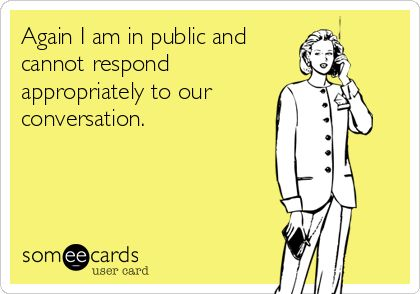Hahaha! Happens all the time...especially when I'm in the elevator!