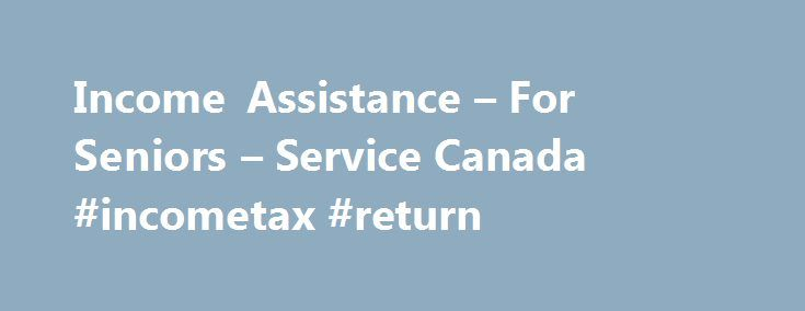 Income Assistance – For Seniors – Service Canada #incometax #return http://incom.remmont.com/income-assistance-for-seniors-service-canada-incometax-return/  #guaranteed income supplement # Income Assistance – For Seniors Old Age Security Pension The Old Age Security pension (OAS ) is a monthly benefit available to most Canadians 65 years of age or older who have lived in Canada for at least 10 years. Canada Pension Plan Retirement Pension The Canada Pension Plan (CPP ) Continue Reading