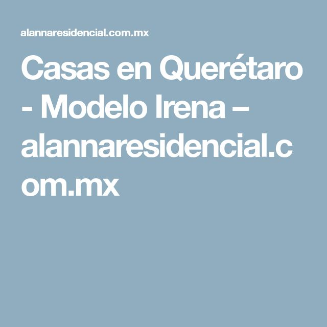 Casas en Querétaro - Modelo Irena – alannaresidencial.com.mx