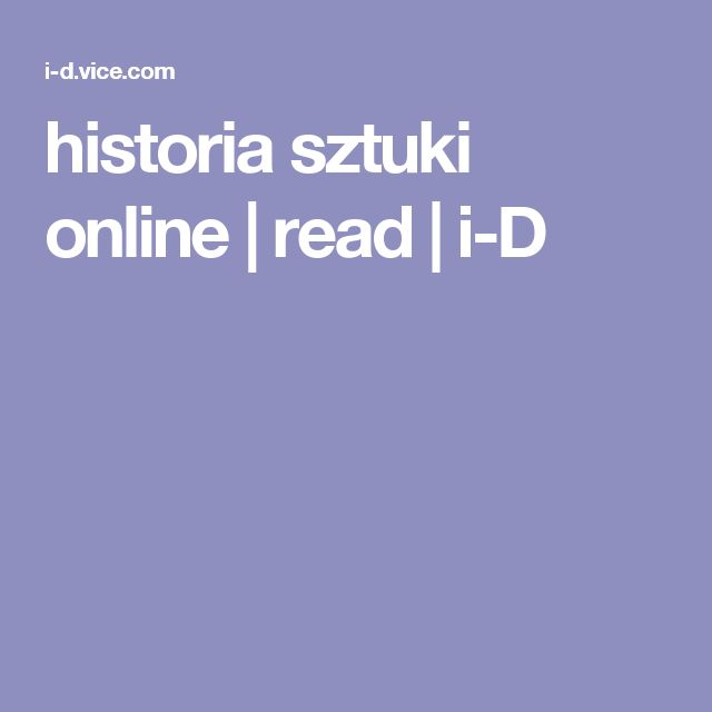 historia sztuki online | read | i-D
