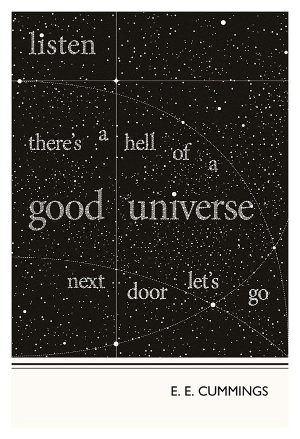 """Listen, there's a hell of a good universe next door; let's go."" —e.e. cummings:"