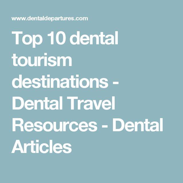 Top 10 dental tourism destinations - Dental Travel Resources - Dental Articles