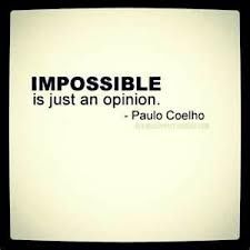 Mastery Lesson 18~  Impossible is just an opinion.  Paulo Coelho.  *That is so true.  I mean otherwise, there would be nobody here reading this right?  Seventh Crow.