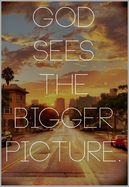 Don't lose hope when you don't know the big picture!