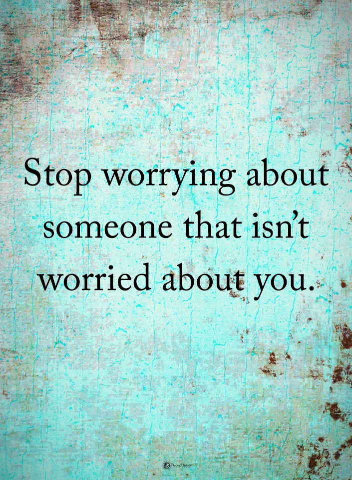 Stop worrying about someone that isn't worried about you.  #powerofpositivity #positivewords  #positivethinking #inspirationalquote #motivationalquotes #quotes #life #love #hope #faith #respect #worry #worried #stop