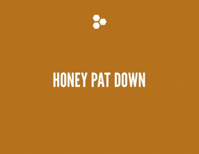 Honey Pat Down