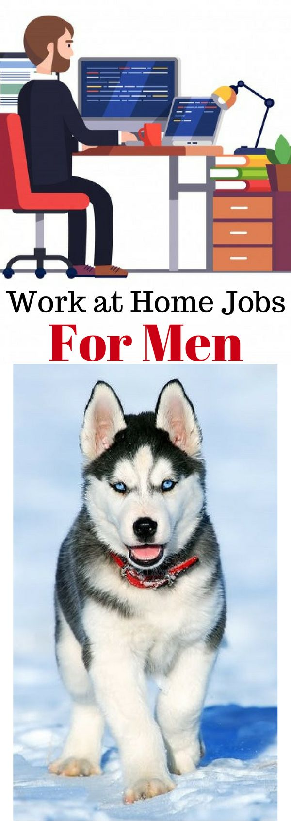 Work from Home Jobs for Men. Work at Home Jobs for Men. Apply for Work from Home Jobs for Stay at Home Dads. We bring you the most Legitimate Work at Home Jobs for Stay at Home Dads. These are Work from Home Jobs for all Men. Apply and Start working from home