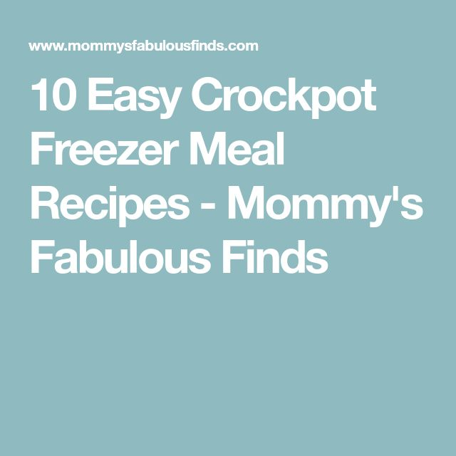 10 Easy Crockpot Freezer Meal Recipes - Mommy's Fabulous Finds