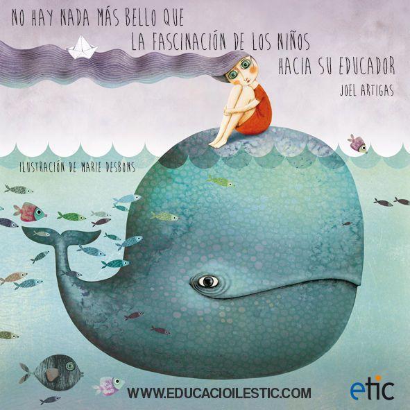 """""""No hay nada más bello que la fascinación de los niños hacia su educador."""" - Joel Artigas"""