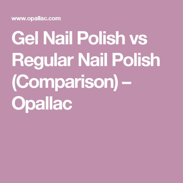 Gel Nail Polish Vs Regular Nail Polish (Comparison)