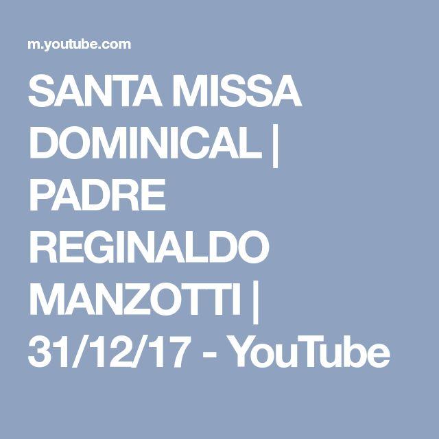 SANTA MISSA DOMINICAL | PADRE REGINALDO MANZOTTI | 31/12/17 - YouTube