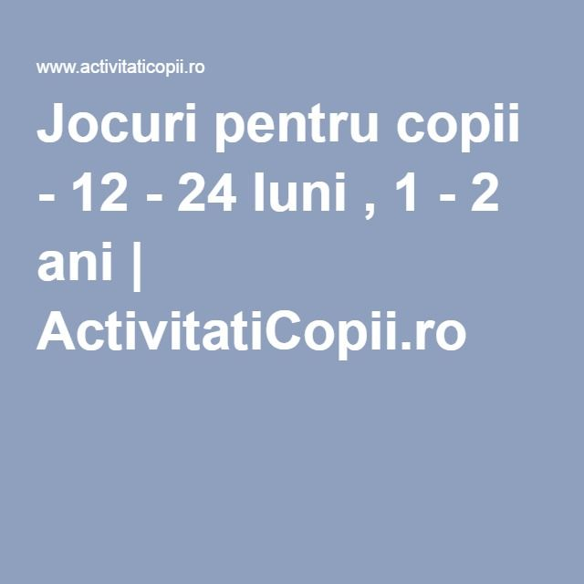 Jocuri pentru copii - 12 - 24 luni , 1 - 2 ani | ActivitatiCopii.ro