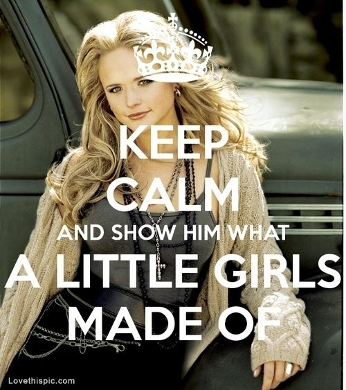 Miranda Lambert keep calm quotes celebrities music country femalecelebs hotgirls ... HELL YEAH