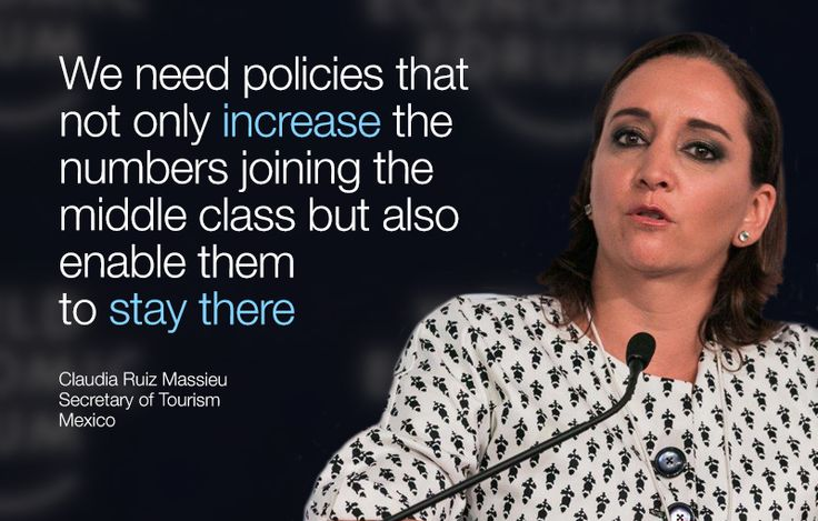 We need policies that not only increase the numbers joining the middle class but also enable them to stay there. - Claudia Ruiz Massieu