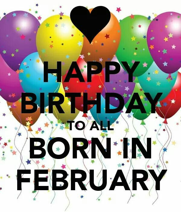 Happy Birthday To All Born In February!