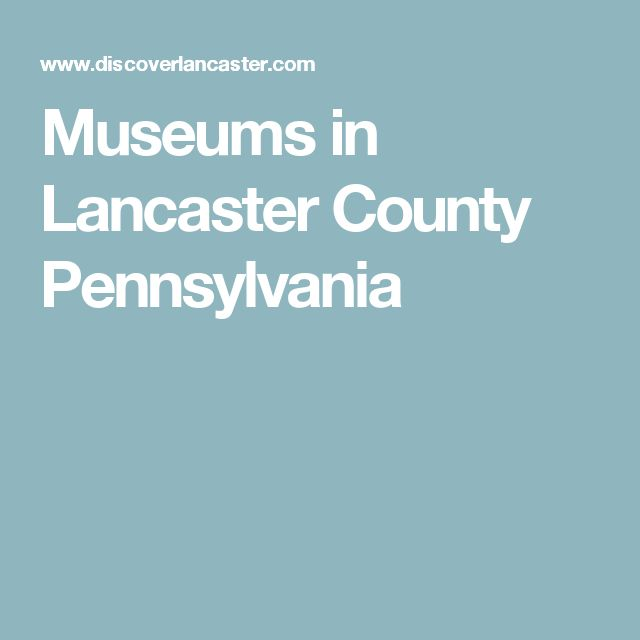Museums in Lancaster County Pennsylvania