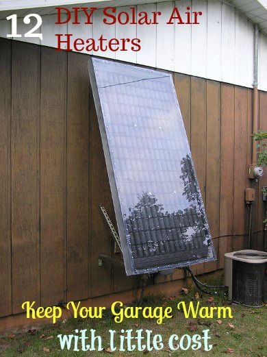 12 DIY Solar Air Heaters To Keeping Your Garage, Greenhouse, Or Other Small Area Warm.