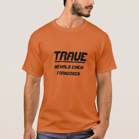 Traue niemals einem Franzosen T-Shirt - click to get yours right now!