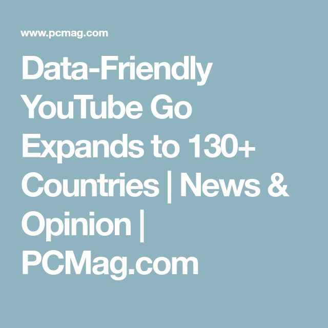 Data-Friendly YouTube Go Expands to 130+ Countries | News & Opinion | PCMag.com