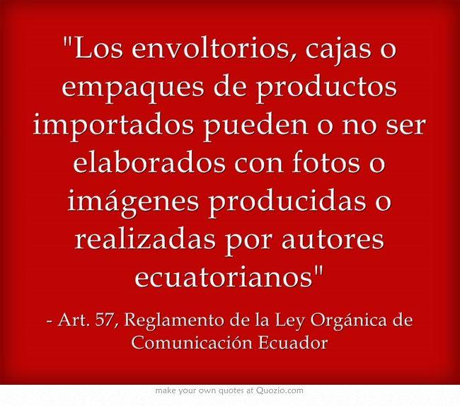 Los envoltorios, cajas o empaques de productos importados pueden o no ser elaborados con fotos o imágenes producidas o realizadas por autores ecuatorianos. #Ley #Comunicación #Ecuador