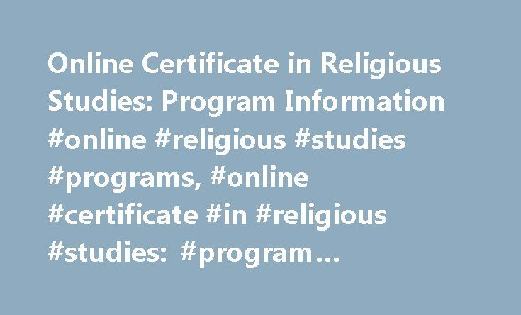 Online Certificate in Religious Studies: Program Information #online #religious #studies #programs, #online #certificate #in #religious #studies: #program #information http://pakistan.nef2.com/online-certificate-in-religious-studies-program-information-online-religious-studies-programs-online-certificate-in-religious-studies-program-information/  # Online Certificate in Religious Studies: Program Information Essential Information A variety of programs fall under the heading of religious…