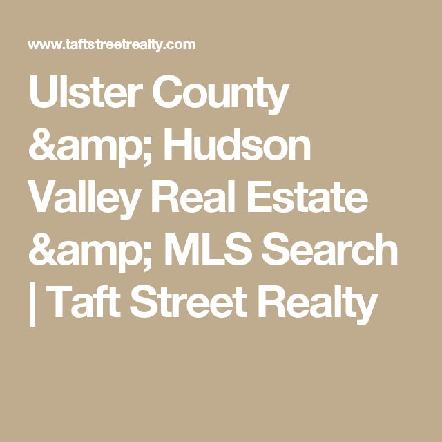 Ulster County & Hudson Valley Real Estate & MLS Search | Taft Street Realty