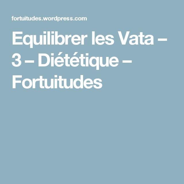 Equilibrer les Vata – 3 – Diététique – Fortuitudes