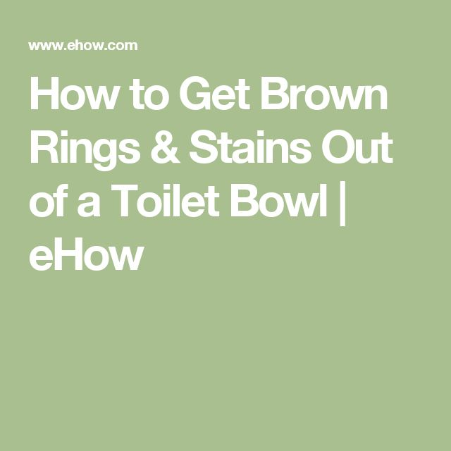 How to Get Brown Rings & Stains Out of a Toilet Bowl | eHow