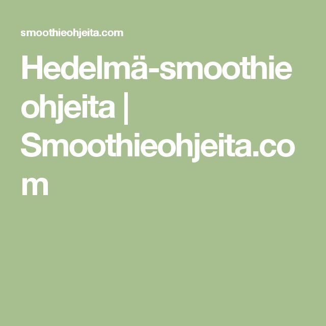 Hedelmä-smoothieohjeita | Smoothieohjeita.com