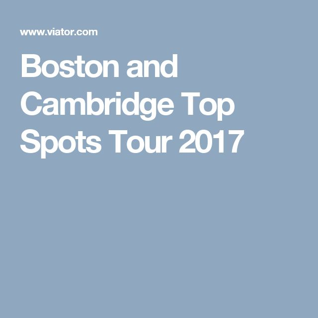 Boston and Cambridge Top Spots Tour 2017