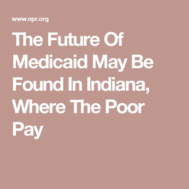 The Future Of Medicaid May Be Found In Indiana, Where The Poor Pay