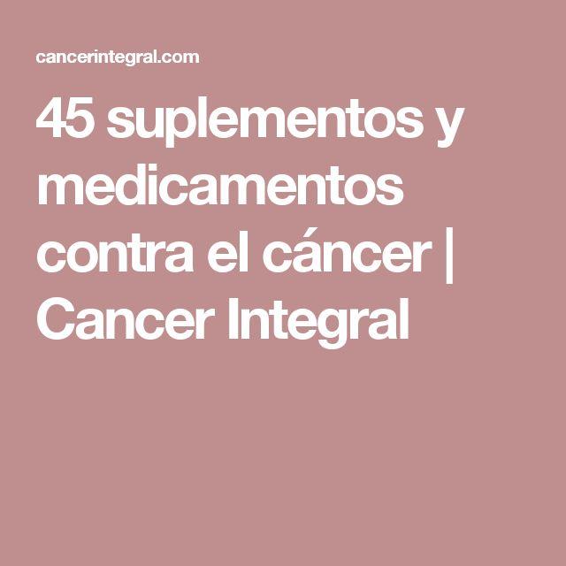 45 suplementos y medicamentos contra el cáncer | Cancer Integral