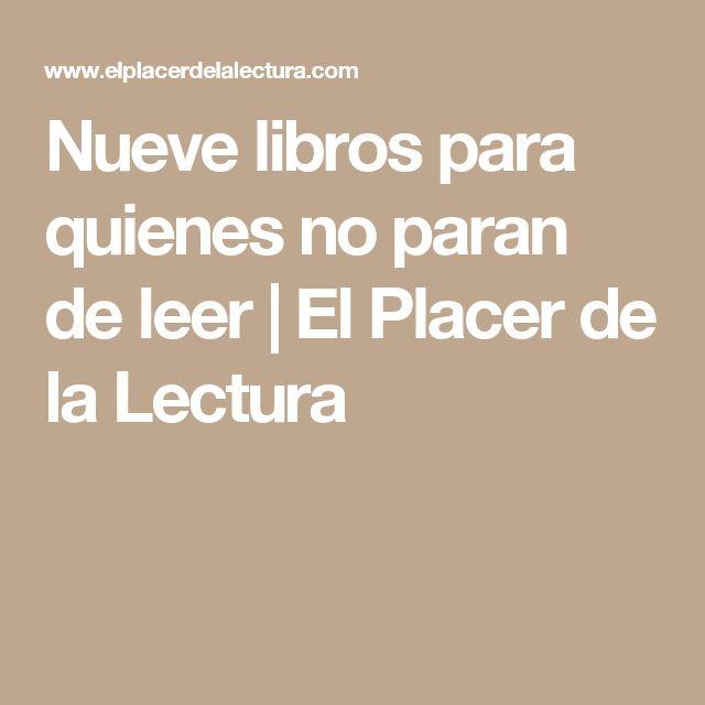 Nueve libros para quienes no paran de leer | El Placer de la Lectura
