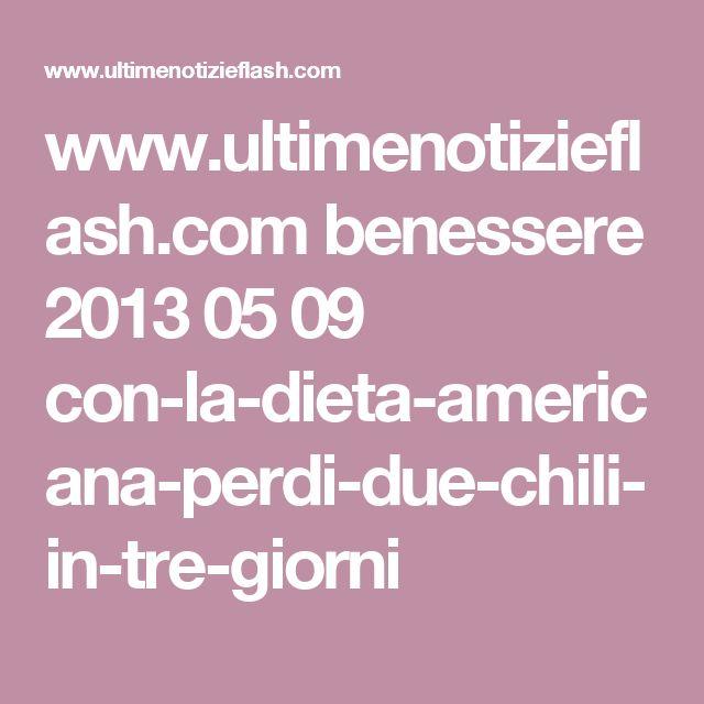 www.ultimenotizieflash.com benessere 2013 05 09 con-la-dieta-americana-perdi-due-chili-in-tre-giorni