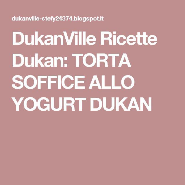 DukanVille Ricette Dukan: TORTA SOFFICE ALLO YOGURT DUKAN