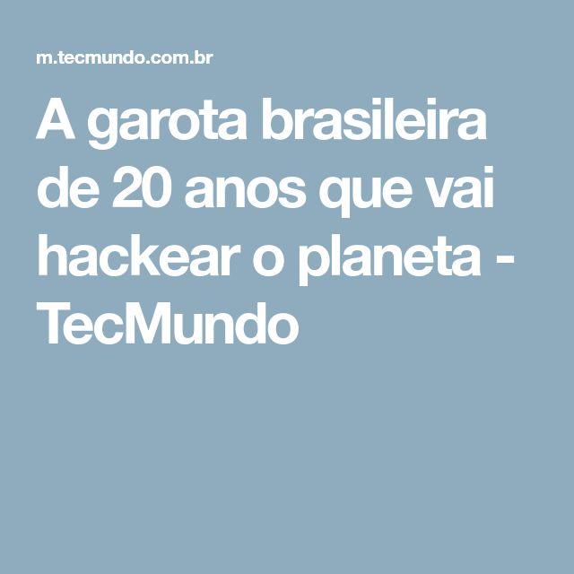 A garota brasileira de 20 anos que vai hackear o planeta - TecMundo
