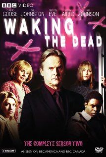 2000- 2011 Waking the Dead A BBC TV series..a cold case unit...each story is over two ..one hour shows...I was sad to see this finish.