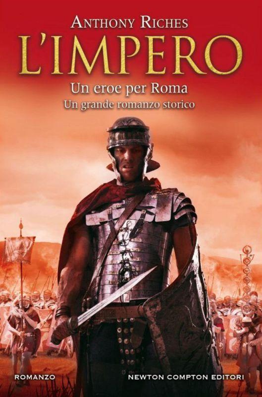 """""""L'Impero. Un eroe di Roma"""" (The Wolf's Gold, 2012) di Anthony Riches (Newton Compton), 384 pagine, € 9,90 (in eBook, € 4,99) – ISBN 978-88-541-9076-4 – Traduzione di Rosa Prencipe #NewtonCompton"""