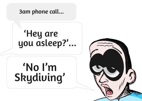 """hahha """"no, I'm skydiving at 3 am..."""" #LOL #humor"""