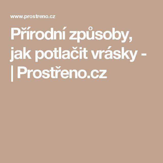 Přírodní způsoby, jak potlačit vrásky - | Prostřeno.cz