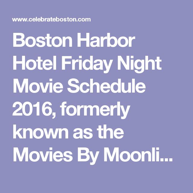 Boston Harbor Hotel Friday Night Movie Schedule 2016, formerly known as the Movies By Moonlight Film Series