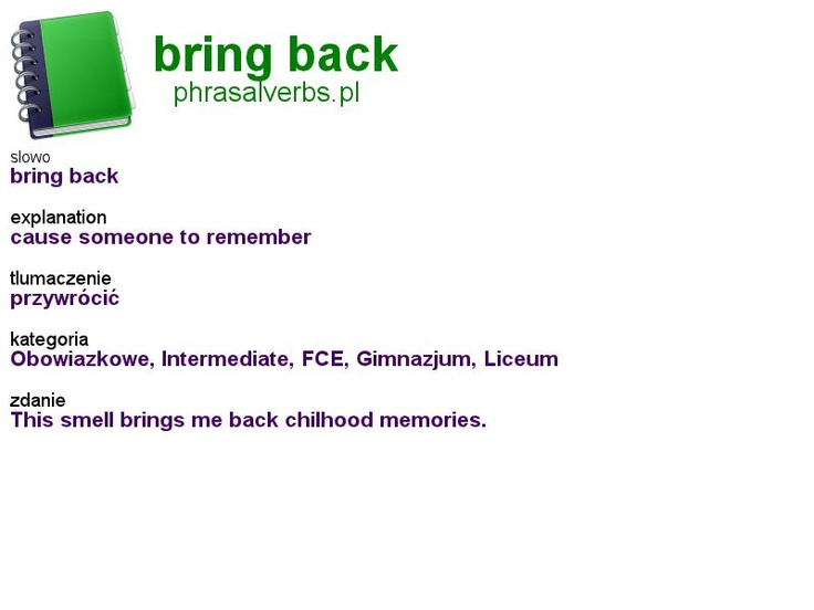 #phrasalverbs.pl, word: #bring back, explanation: cause someone to remember, translation: przywrócić