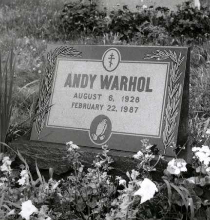 Andy Warhol   Artist   Birth: August 6, 1928   Death: February 22, 1987   Cause of Death: Cardiac Arrhythmia, Surgical Complications   Burial: Saint John the Baptist Byzantine Catholic Cemetery, Bethel Park, Pennsylvania